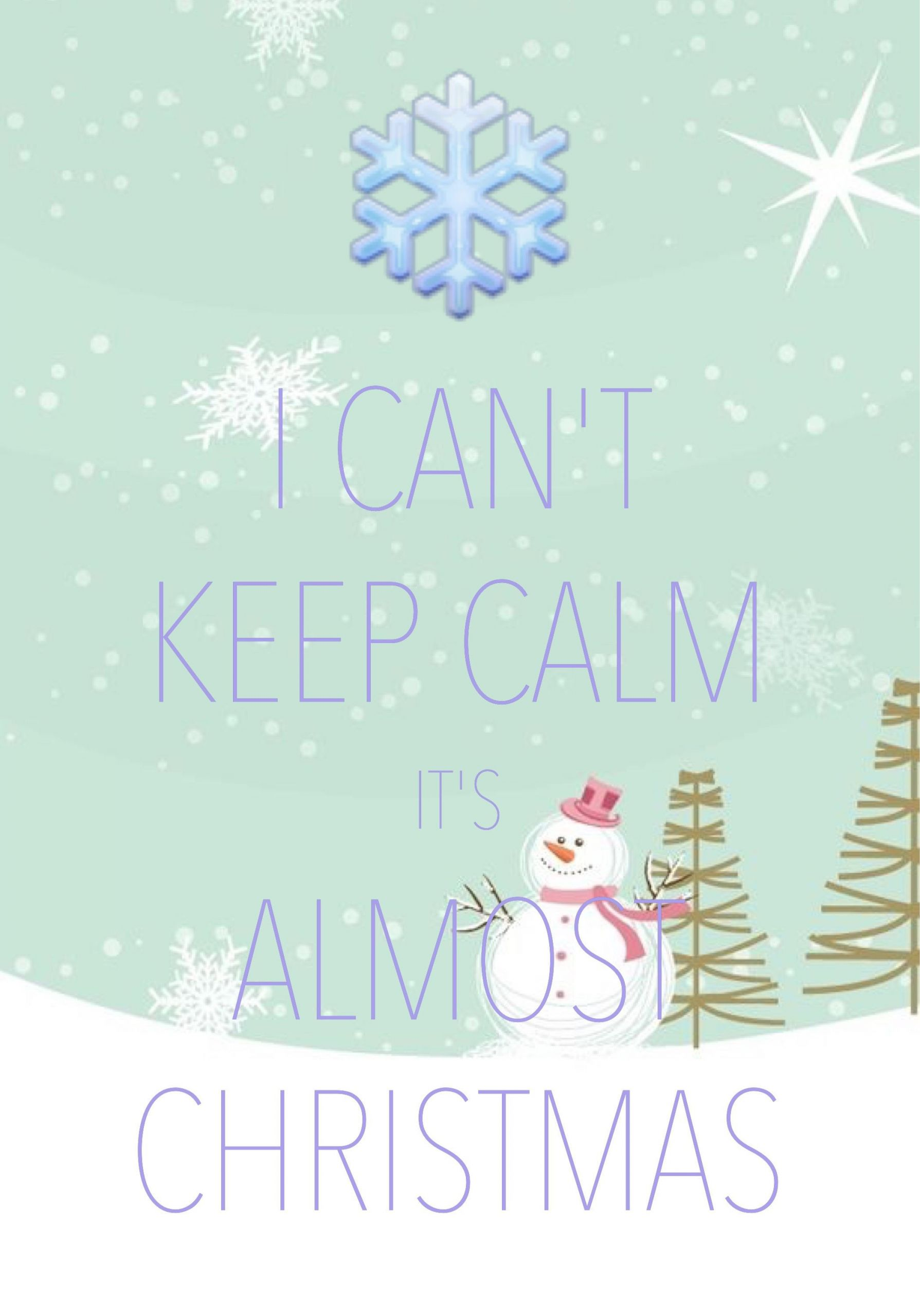 Almost Christmas Quotes  i can t keep calm it s almost Christmas created with
