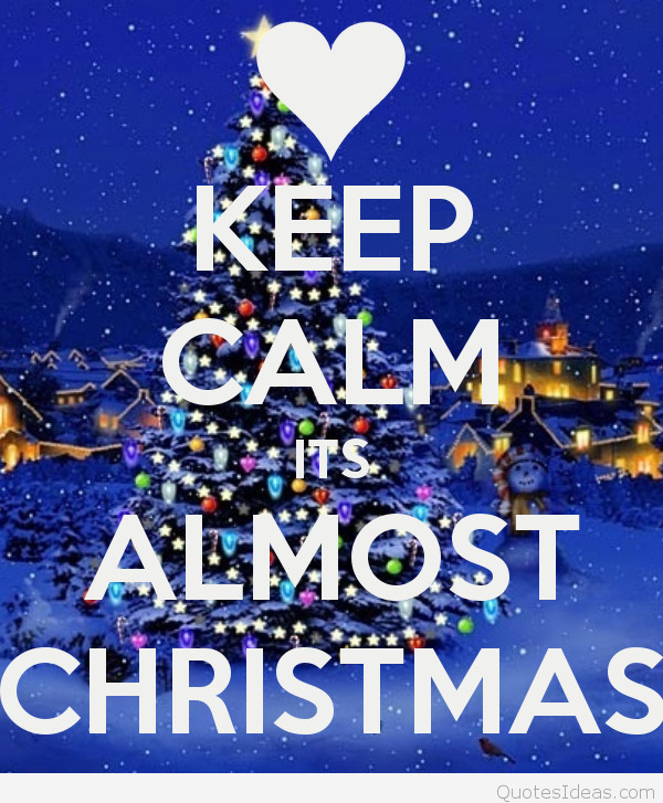 Almost Christmas Quotes  Keep Calm Christmas is ing quotes sayings wallpapers