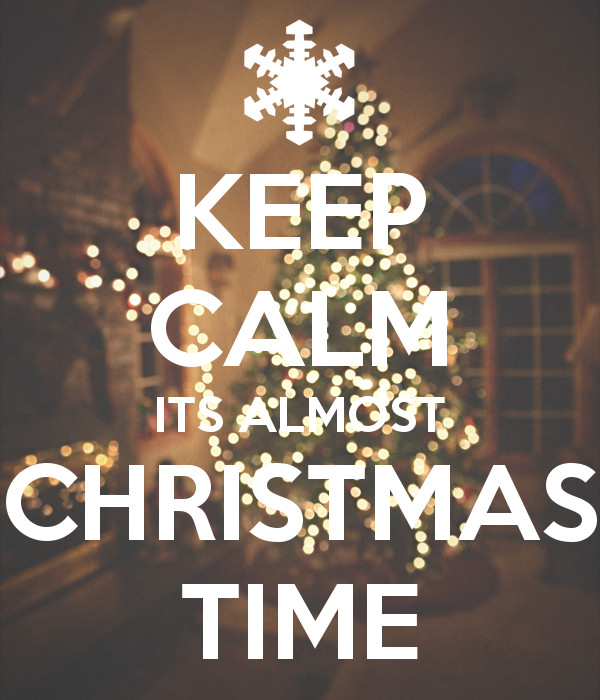 Almost Christmas Quotes  KEEP CALM ITS ALMOST CHRISTMAS TIME