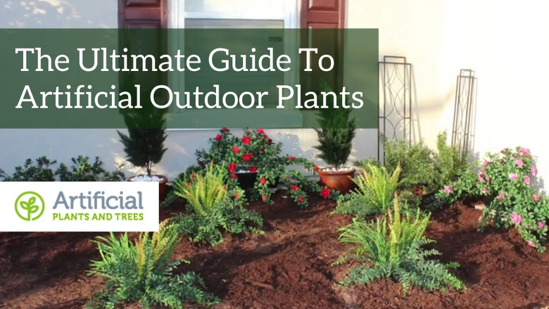 Artificial Outdoor Landscaping  The Ultimate Guide To Artificial Outdoor Plants