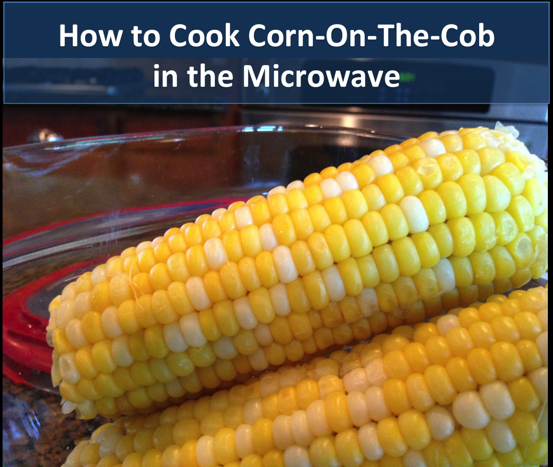 Corn In The Microwave  How to Cook Corn The Cob in the Microwave Recipes