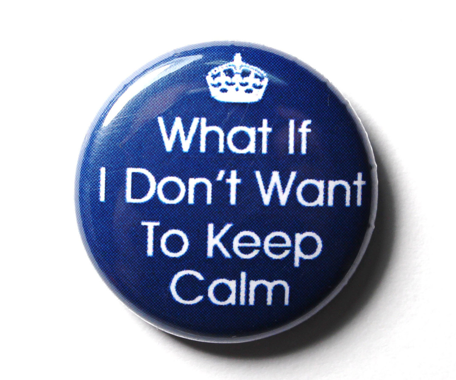 Funny Pins  Don t Keep Calm Funny Blue Button PIN or MAGNET