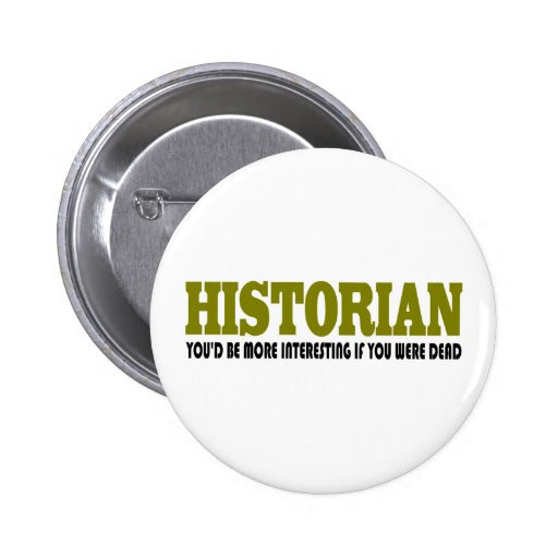Funny Pins  Funny Historian Pinback Button