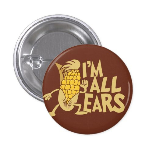 Funny Pins  I m All Ears Funny Wordplay Flair Pinback Button