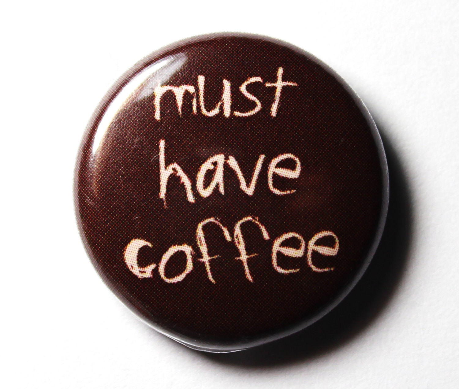 Funny Pins  Funny Coffee Button Must Have Coffee 1 inch PIN or MAGNET