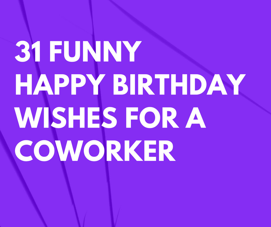 Happy Birthday Wishes To A Coworker  31 Funny Happy Birthday Wishes for a Coworker that are