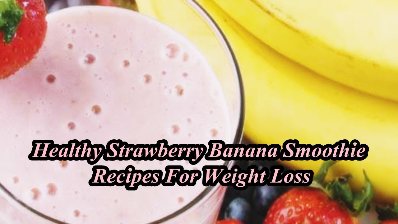 Healthy Banana Smoothie Recipes For Weight Loss  Healthy Strawberry Banana Smoothie Recipes For Weight Loss