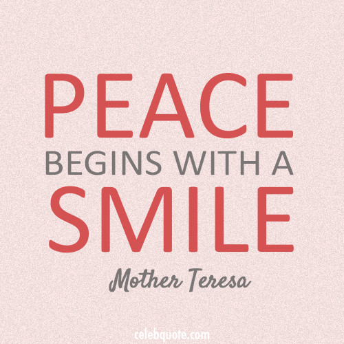 "Mother Teresa Peace Quote  Peace Begins With A Smile "" – Mother Teresa"