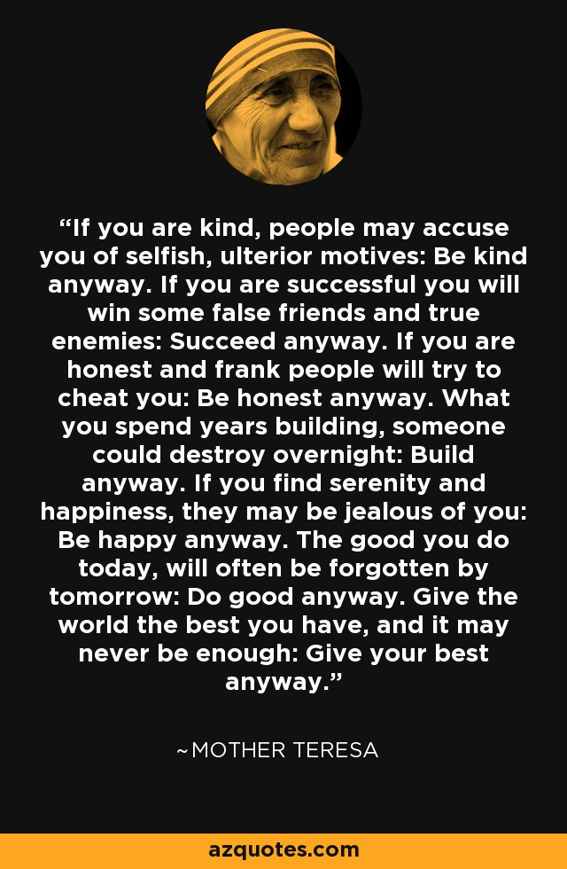Mother Teresa Quote Be Kind Anyways  Mother Teresa quote If you are kind people may accuse