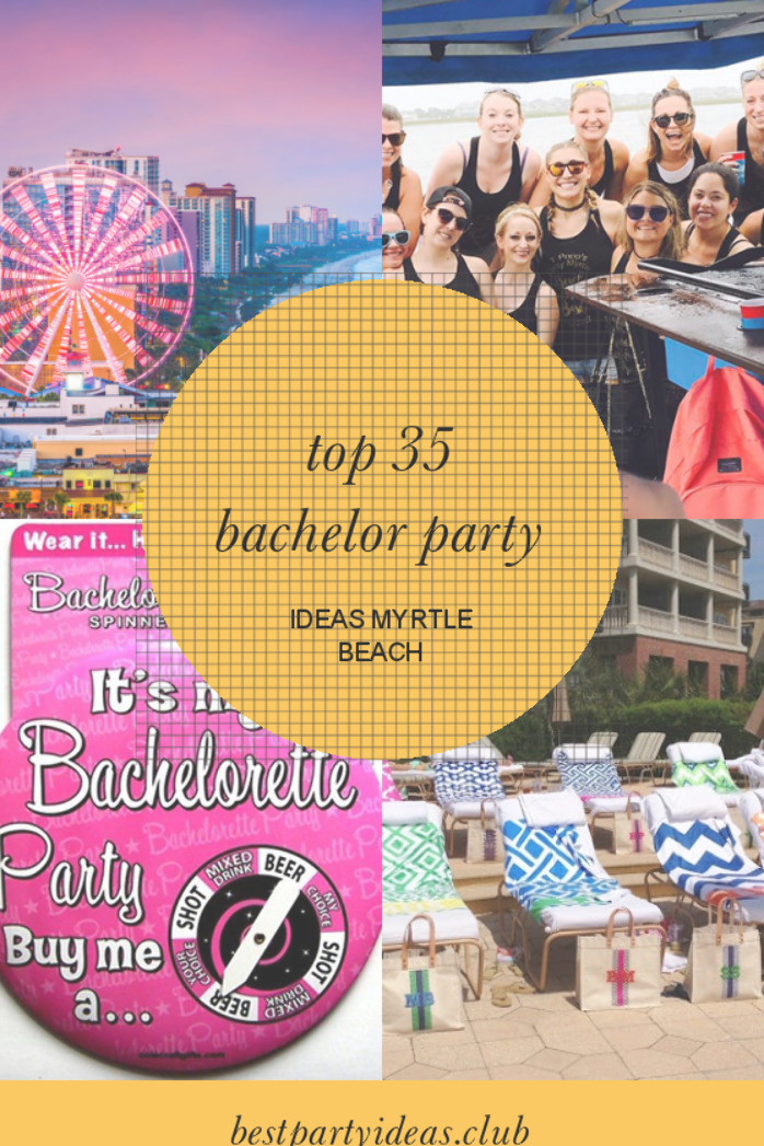 Myrtle Beach Bachelorette Party Ideas  Are you looking for an article about Top 35 Bachelor Party