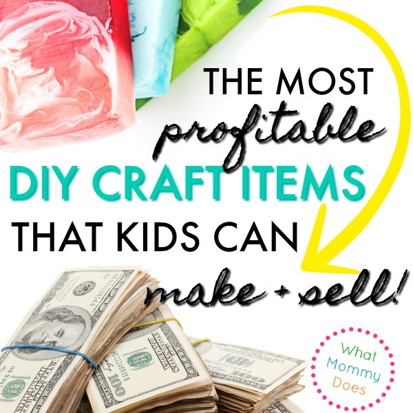 Popular Things For Kids  17 Best Things for Kids to Make and Sell What Mommy Does