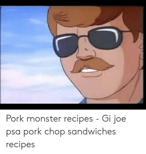 Pork Chop Sandwiches G.I.Joe  25 Best Memes About Gi Joe Psa