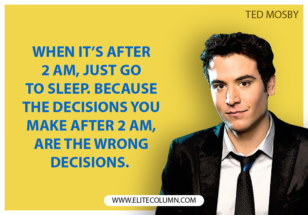 Quote From How I Met Your Mother  10 Epic Ted Mosby Quotes from How I Met Your Mother