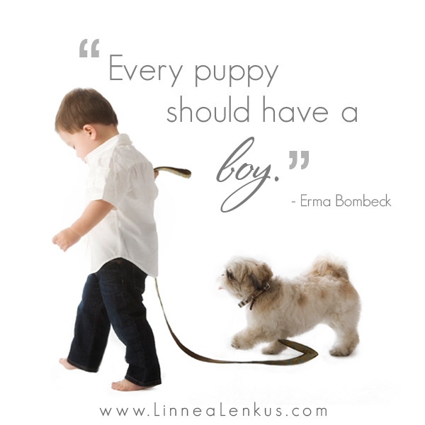 Quotes About Dogs And Kids  Every puppy should have a boy Inspirational Quote by Erma