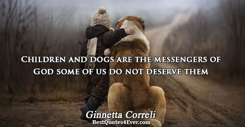 Quotes About Dogs And Kids  God Quotes Sayings and Messages Best Quotes Ever