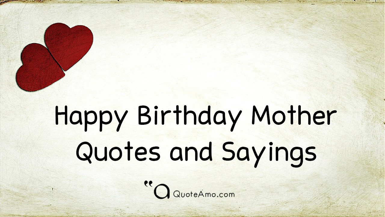 Quotes For Mothers Birthdays  15 Happy Birthday Mother Quotes and Sayings Quote Amo